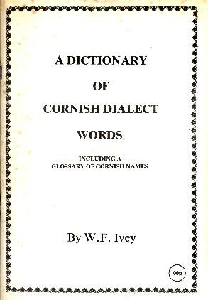W.F.IVEY 'DICTIONARY OF THE CORNISH DIALECT'